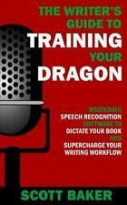 Writer's Guide to Training Your Dragon : Using Speech Recognition Software to...