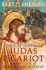 The Lost Gospel of Judas Iscariot: A New Look at Betrayer and Betrayed by Bart D