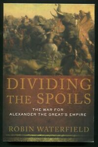Dividing the Spoils The War for Alexander the Great's Empire by Robin Waterfield