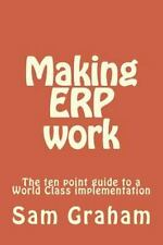 Making ERP Work : The Ten Point Guide to a World Class Implementation by Sam...