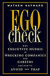 Ego Check: Why Executive Hubris is Wrecking Companies and Careers and How to Avo