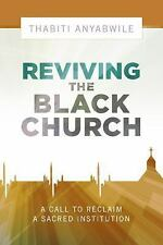Reviving the Black Church: New Life for a Sacred Institution by Thabiti Anyabwil
