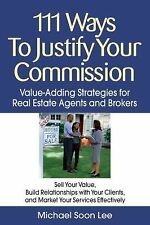 111 Ways to Justify Your Commission : Value-Adding Strategies for Real Estate...