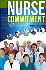 Nurse Commitment: How to Retain Professional Staff Nurses in a Multigenerational