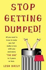 Stop Getting Dumped! : All You Need to Know to Make Men Fall Madly in Love with
