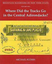 Mountain Railroads of New York State: CENTRAL ADIRONDACKS (new book)