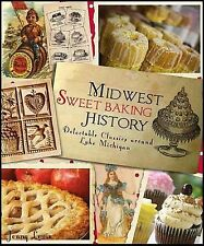 Midwest Sweet Baking History:: Delectable Classics around Lake Michigan (America
