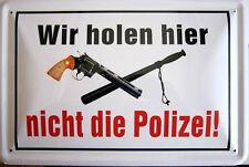 Blechschild 20x30 cm - Spruch: - Wir holen hier nicht die Polizei / Einbruch