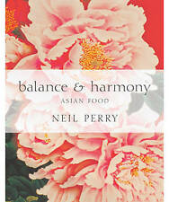 NEW Balance & Harmony : The Secrets of Asian Cooking By Neil Perry Hardcover