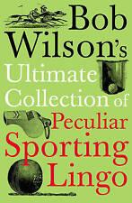 Bob Wilson's Ultimate Collection of Peculiar Sporting Lingo,Wilson, Bob,New Book