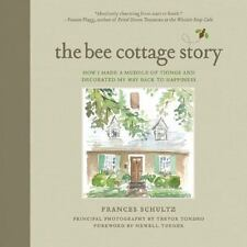 The Bee Cottage Story: How I Made a Muddle of Things and Decorated My Way Back t