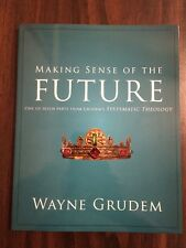 Making Sense of the Future - Wayne Grudem - Eschatology Systematic Theology