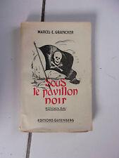 Marcel E GRANCHER Sous le pavillon noir ( éditions Gutenberg 1945 )