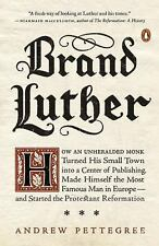 Brand Luther : How an Unheralded Monk Turned His Small Town into a Center of...