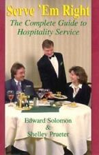 Serve'em Right: The Complete Guide to Hospitality Service by Solomon, Ed, Pruet