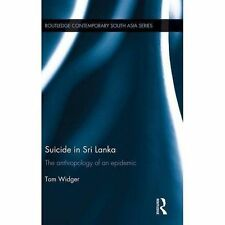 Suicide in Sri Lanka: The Anthropology of an Epidemic by Tom Widger...
