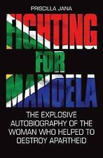 Fighting for Mandela: The Explosive Autobiography of the Woman Who Helped to Des