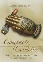 The Compacts and Cosmetics. Beauty from Victorian Times to the Present Day by Ma