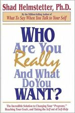 Who Are You Really, and What Do You Want? by Shad Helmstetter Ph.D.