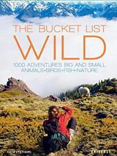 The Bucket List: Wild: 1,000 Adventures Big and Small: Animals, Birds, Fish,…