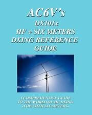 DX 101X: HF + Six Meters DXing Reference Guide: A Comprehensive Guide To The Wor