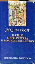 IL CIELO SCESO A TERRA - JACQUES LE GOFF - LATERZA 2004