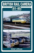 British Rail Camera : 81-85 by Alistair Lofthouse (2014, Paperback)