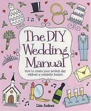 The DIY Wedding Manual: How to Create Your Perfect Day without a Celebrity...