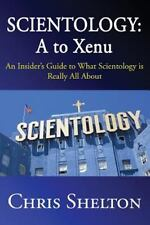 Scientology: A to Xenu: An Insider's Guide to What Scie