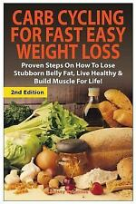 Carb Cycling for Fast Easy Weight Loss : Proven Steps on How to Lose Stubborn...