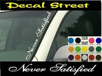"Never Satisfied Vertical Windshield Vinyl Decal sticker 4"" x 22"" Car truck SUV"
