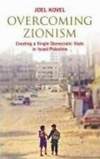 Overcoming Zionism: Creating a Single Democratic State in Israel/Palestine by K