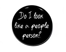"""DO I LOOK LIKE A PEOPLE PERSON - Pinback Button Badge 1.5"""" Snarky"""