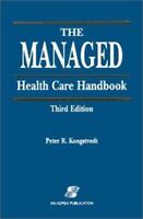 The Managed Health Care Handbook, Third Edition by M.D. Kongstvedt, Peter R T28