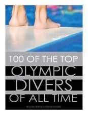 100 of the Top Olympic Divers of All Time by Alex Trost and Vadim Kravetsky...