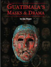 Guatemala's Masks and Drama HARDCOVER by Jim Pieper - BRAND NEW