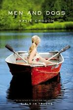 Men and Dogs by Katie Crouch (2010, Hardcover)