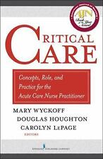 Critical Care : Concepts, Role, and Practice for the Acute and Critical Care Nu…