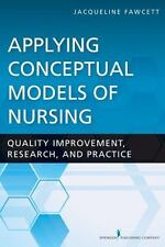 Applying Conceptual Models of Nursing : Quality Improvement, Research, and...
