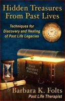 Hidden Treasures from Past Lives: Techniques for Discovery and Healing of Past L