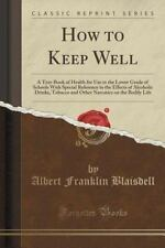 How to Keep Well : A Text-Book of Health for Use in the Lower Grade of...