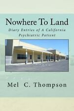Nowhere to Land : Diary Entires of a California Psychiatric Patient by Mel...