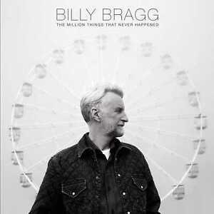 Billy Bragg - The Million Things That Never Happened (NEW CD) PREORDER 29/10/21
