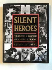 Silent Heroes: Bravery & Devotion Animals in War Evelyn Le Chene Hardback 2008