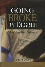 Going Broke by Degree: Why College Costs Too Much