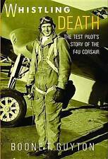 Whistling Death: The Test Pilot's Story of the F4U Corsair by Boone T. Guyton