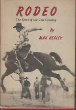 Rodeo: The Sport of the Cow Country. Max Kegley (1942).