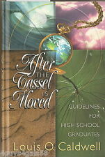 After the Tassel Is Moved : Guidelines for High School Graduates, Louis Caldwell