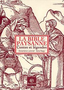 LA BIBLE PAYSANNE - CONTES ET LÉGENDES - ANNAMÀRIA LAMMEL - LLONA NAGY