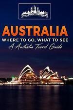 AUSTRALIE: où aller, que de voir-Une Australie guide de voyage par dans le monde entier...